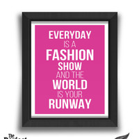 Everyday Is A Fashion Show And The World Is Your Runway Print | Quote Print | Motivational Print | Inspirational Print | Fashion Print