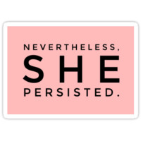 'Nevertheless she persisted ' Sticker by theenamegame