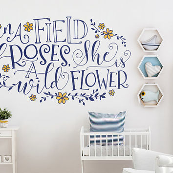 In A Field Of Roses She Is A Wildflower Wall Decal - Girls Nursery Decor, Floral Nursery Decal, Wall Decal, Wild Quote Decal, Flower Decals