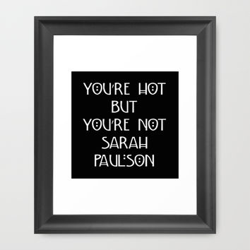 You're Hot But You're Not Sarah Paulson Black American Horror Story Framed Art Print by Zharaoh