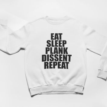 Eat, Sleep, Plank, Dissent, Repeat -- Sweatshirt