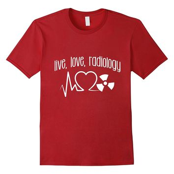 Live Love Radiology- X-ray Heart Pulse Rad Tech Life Shirt