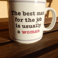 Coffee Mug / Tea Cup - The Best Man For The Job Is Usually a Woman ~ Funny Mug ~ Feminist Mug