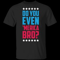 Do You Even Merica Bro T-Shirt
