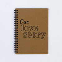 "Our Love Story - 5"" x 7"" Journal, notebook, diary, sketchbook, memory book, scrapbook, boyfriend gift, husband gift, anniversary gift, book"