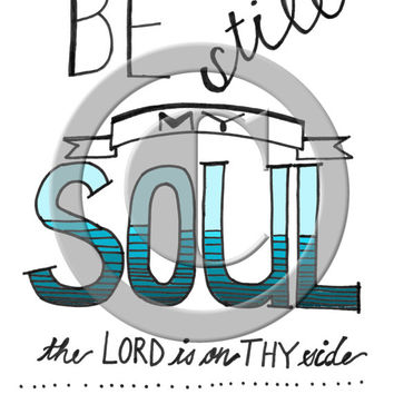 Be Still My Soul- pen and ink printables -Hand lettering -LDS- inspirational quote posters -subway art- wall art -home or office decor-color