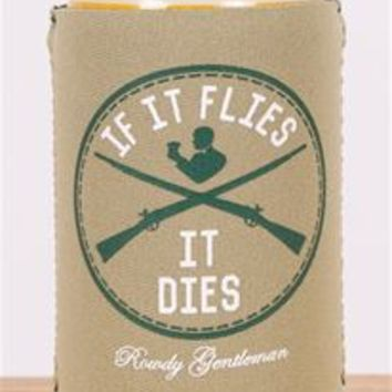 Rowdy Gentleman If it Flies It Dies Koozie
