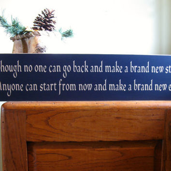 Custom wood sign -  Though no one can go back and make a brand new start, Anyone can start from now and make a brand new end