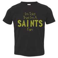 I'm Told l'm A Saints Fan Youth Toddler Infant T Shirt for New Orleans Saints Football Fans Fun Shirt for Kids Newborns