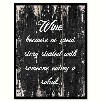 Wine Because No Great Story Started With Someone Eating A Salad Quote Saying Canvas Print with Picture Frame
