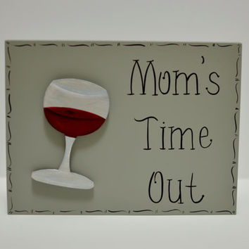 "Hand Painted Wooden Gray Funny Wine Sign / Funny Mother's Day Sign, ""Mom's Time Out"""