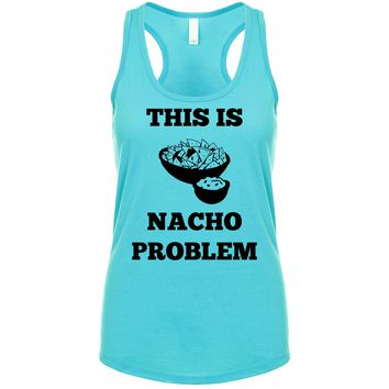 This Is Nacho Problem  Women's Tank