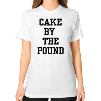 CAKE BY THE POUND Unisex T-Shirt (on woman)