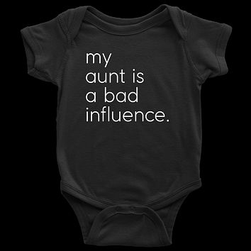 My Aunt Is a Bad Influence - Fun Baby Onesuit
