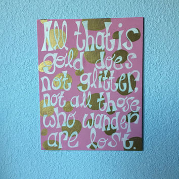 """All That is Gold Does Not Glitter, Not All Those Who Wander are Lost quote canvas panel board painting art 11"""" x 14"""""""