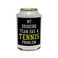 MY DRINKING TEAM HAS A TENNIS PROBLEM Can Cooler Drink Insulator Beverage Insulated Holder