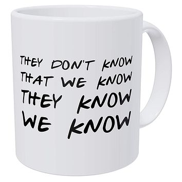 Friends They Don't Know That We Know They Know 11 Ounces Funny Coffee Mug Gag Gifts