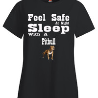 Feel Safe At Night Sleep With A Pitbull - Ladies T Shirt