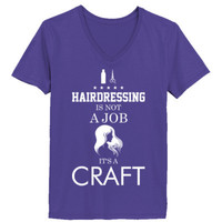 Hairdressing Is Not A Job Its A Craft - Ladies' V-Neck T-Shirt