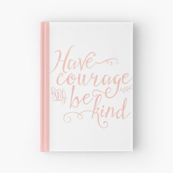 'Have Courage and Be Kind (pink colorway)' Hardcover Journal by noondaydesign