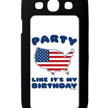 Party Like It's My Birthday - 4th of July Galaxy S3 Case by TooLoud