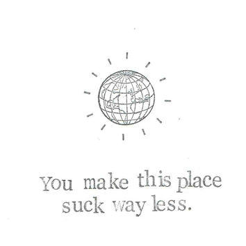 You Make This Place Suck Less Card | Funny Love Friendship Sarcastic Humor World Globe Birthday Friend Men Women Indie Hipster Anniversary