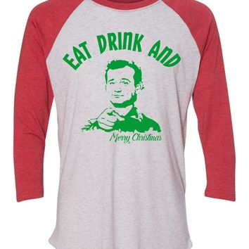 Eat Drink and Bill Murray  funny Christmas Baseball Tee - eat drink and be merry pun - 3/4 sleeve - holiday shirt