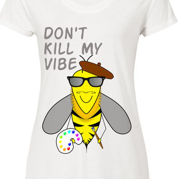 Don't Kill My Vibe Hipster Bee T Shirt Top- Hipster