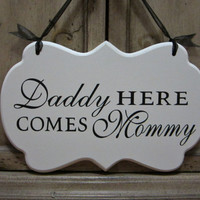 """Wedding Sign, Hand Painted Wooden Cottage Chic Off White Flower Girl / Ring Bearer Sign, """"Daddy Here Comes Mommy"""""""