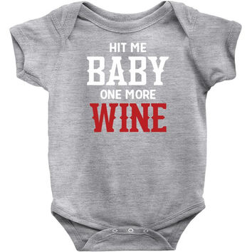 Hit Me Baby One More Wine Infant Clothing