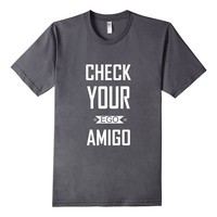 Check Your Ego Amigo Funny Sacrastic Quote T-Shirt
