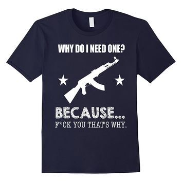 Funny Why Do I Need A Gun 2nd Amendment Novelty T-shirt