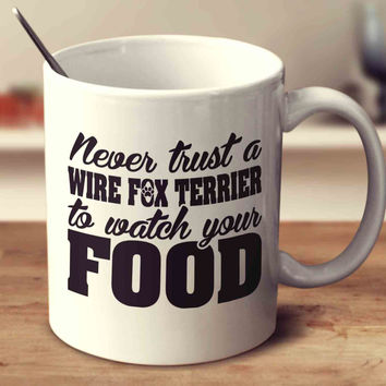 Never Trust A Wire Fox Terrier To Watch Your Food