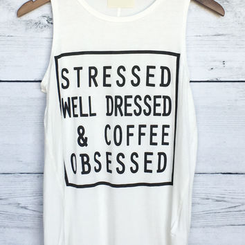 Stressed, Well Dressed, and Coffee Obsessed Tank Top in Ivory