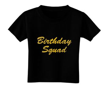 Birthday Squad Text Toddler T-Shirt Dark by TooLoud