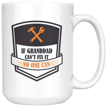 If Granddad Can't Fix It No One Can, Funny 15oz. Ceramic White Mug, Grandpa Gift