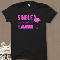SINGLE and ready to FLAMINGO T-Shirt