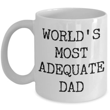 Funny Coffee Mug for Dad - World's Most Adequate Dad Ceramic Coffee Cup