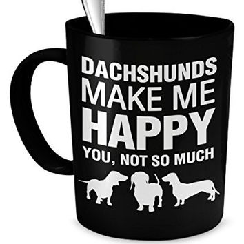 Dachshund Mug - Dachshunds Make Me Happy - Dachshund Coffee Mug - Dachshund Gifts