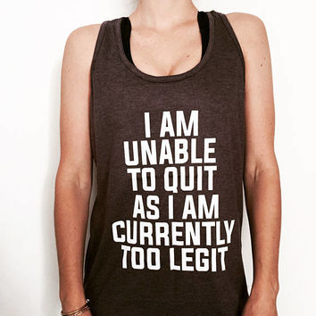 i am unable to quit as i am currently too legit tank top funny women ladies lady tops fitness yoga crossfit training workout gym summer cool