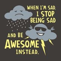 When I'm Sad, I Stop Being Sad And Be Awesome Instead T-Shirt | SnorgTees