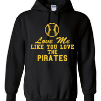Funny Love Me Like You Love The Pirates Unisex Hoodie! Great Love Me Like You Love The Pirates Hoodie! Great Gift Idea!!
