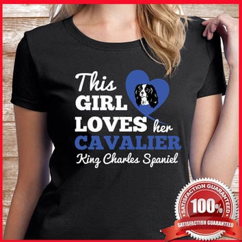 Cavalier Shirt. This Girl Loves Her Cavalier Shirt.  A Gorgeous Shirt for All Cavalier Lovers  This Cavalier Tshirt is a Great Cavalier Gift