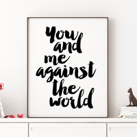 PRINTABLE ART You And Me Against The World Gift For Boyfriend Quote Print Wall Art Love Quote Love Sign Gift For Her Women Gifts Quote Print