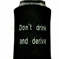 Don't Drink and Derive Can Coozie Embroidered on Neoprene