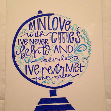 "Canvas quote ""im in love with cities ive never been to and people ive never met"" 11x14 john green hand painted"