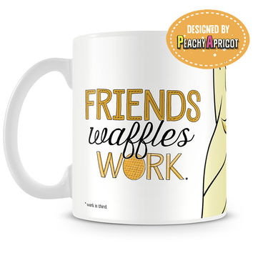 Friends Waffles and Work Mug