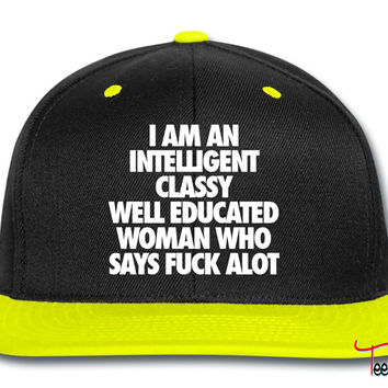 I Am An Intelligent Classy Well Educated Woman Snapback