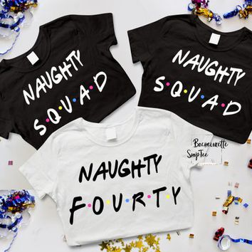 Naughty Fourthy Birthday party shirts, Friends themed birthday tees, 40th birthday shirts, Birthday squad, Birhday party gift, Style A1