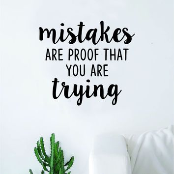 Mistakes Are Proof That You Are Trying Quote Wall Decal Sticker Bedroom Room Art Vinyl Inspirational Motivational Teen School Nursery Baby Class Playroom